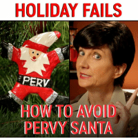 A tip from Trudy Wiegel: not all men wearing red are Santa.: HOLIDAY FAILS  PERV  HOW TO AVOID  PERVY SANTA A tip from Trudy Wiegel: not all men wearing red are Santa.