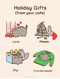 Animated version: http://www.pusheen.com/post/105225882431: Holiday Gifts  (from your cats)  Love  Joy  A terrible sweater  Push en.com Animated version: http://www.pusheen.com/post/105225882431