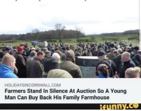 Family, Wholesome, and Silence: HOLIDAYSINCORNWALL COM  Farmers Stand In Silence At Auction So A Young  Man Can Buy Back His Family Farmhouse  ifunny.C Wholesome farmers