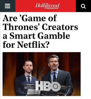 "Betteridge's law of headlines is an adage that states: ""Any headline that ends in a question mark can be answered by the word no"".: Hollijwood  THE  REPORTER  Are 'Game of  Thrones' Creators  a Smart Gamble  for Netflix?  HBO  II Betteridge's law of headlines is an adage that states: ""Any headline that ends in a question mark can be answered by the word no""."