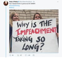 News, Politics, and Proud: Holly O'Reilly@AynRandPaulRyan 2h  Your impeachment is gonna be SO SWEET.  #SundayMorning  #AMJoy  WHy is THE  TMPEACHMENT  LoNG?  157  1.1K LIKE Us Proud Democrat For More News on Politics!