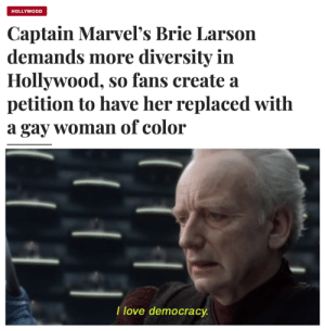 Replaced: HOLLYWOOD  Captain Marvel's Brie Larson  demands more diversity in  Hollywood, so fans create a  petition to have her replaced with  gay womanof color  а  T love democracy