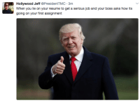 """<p>the numbers look good via /r/memes <a href=""""http://ift.tt/2pdrtSR"""">http://ift.tt/2pdrtSR</a></p>: Hollywood Jeff @PresidentTMC 3m  When you lie on your resume to get a serious job and your boss asks how its  going on your first assignment <p>the numbers look good via /r/memes <a href=""""http://ift.tt/2pdrtSR"""">http://ift.tt/2pdrtSR</a></p>"""