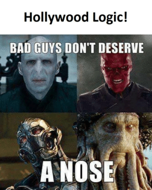Hollywood Logic | Funny Pictures, Quotes, Memes, Funny Images, Funny ...: Hollywood Logic!  BAD GUYS DON'T DESERVE  A NOSE Hollywood Logic | Funny Pictures, Quotes, Memes, Funny Images, Funny ...