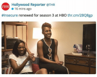 Hbo, Memes, and 🤖: Hollywood Reporter @THR  THR  16 mins ago  #Insecure renewed for season 3 at HBO thr.cm/2BQ8gp blackexcellence congrats Issa!