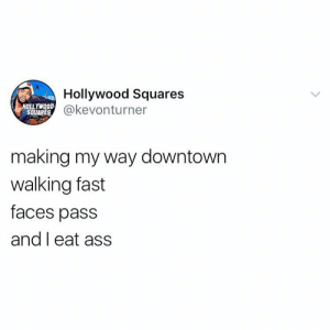 Walking Fast Faces Pass: Hollywood Squares  @kevonturner  HOLLYWOOD  SQUARES  making my way downtown  walking fast  faces pass  and I eat ass