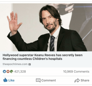 awesomacious:  my man does it again: Hollywood superstar Keanu Reeves has secretly been  financing countless Children's hospitals  theepochtimes.com  421,328  10,969 Comments  E Comment  Like  Share awesomacious:  my man does it again