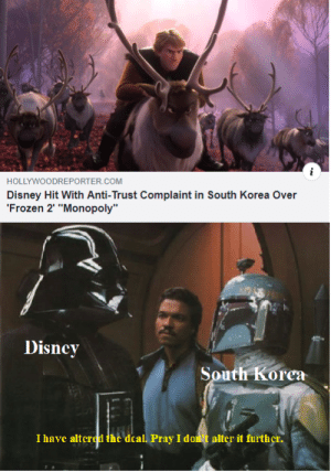 """do not resist: HOLLYWOODREPORTER.COM  Disney Hit With Anti-Trust Complaint in South Korea Over  'Frozen 2 """"Monopoly""""  Disncy  South Korea  I have alterod the deal. Pray I dont alter it further. do not resist"""