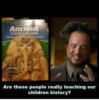 HOLT McDOUGAL  WORLD  Ancient  Civilizations  Through  the Renaissance  HISTORY  Experience ita  hmhsocialstudies com  Are these people really teaching our  children history? We are heading down a slippery slope.