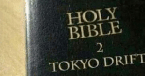 Dank, Memes, and Target: HOLY  BIBLE  2  TOKYO DRIFT What religion is this? by JebusDuck MORE MEMES
