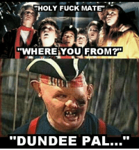 """Dundee.....: HOLY FUCK MATE.  """"WHERE YOU FROM?  DUNDEE PAL... Dundee....."""
