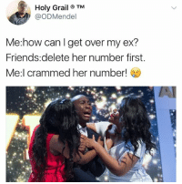 Ex's, Friends, and Memes: Holy Grail TM  @ODMendel  Me:how can I get over my ex?  Friends delete her number first.  Me:l crammed her number! Awww 😂😂😂