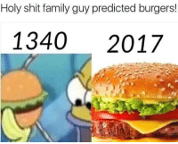 Family Guy, Memes, and 🤖: Holy shit family guy predicted burgers!  1340 2017