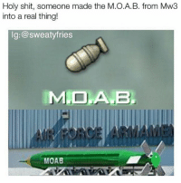 shits crazy soon they gonna make imvu a real thing: Holy shit, someone made the M.O.A.B. from Mw3  into a real thing!  lg: @sweatyfries  MIDDAANB,  MOAB shits crazy soon they gonna make imvu a real thing