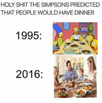 What will they predict next? The president of the United States perhaps?: HOLY SHIT THE SIMPSONS PREDICTED  THAT PEOPLE WOULD HAVE DINNER  1995  2016 What will they predict next? The president of the United States perhaps?
