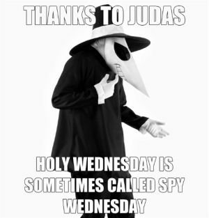 Focus, Wednesday, and Episcopal Church : HOLY WEDNESDAY IS  SOMETIMES CALLED SPY  WEDNESDAY The focus of the Gospel for Holy Wednesday (John 13:21-32) is on the betrayal of Judas.  For this reason, it is sometimes called Spy Wednesday.