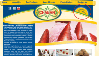 """Can't tell if this is a clever pun or just South Asian English at work: Home  About Us  Our Products  News & Events  Photo Gallery  Contact Us  You  Tube  CHAMAN  DAIRIN  CE CREA  elcome to Chaman Ice Cream  The Chaman Ice Cream Shop opened its doors in 1974  at the 1 Beadon Road, The Mall Lahore Pakistan with  the 1st flavor of Kalfa Ice Cream. Its gourmet ice creams  where we prepared fresh each day the cup or hand  packed to take home. The company founder, Haji Sadiq  Chaman Ice Cream"""" dreamed of marketing a premium  ice cream which would be unsurpassed. Thus the name  """"Chaman Ice Cream"""" ...and the creamy, indulgent recipe  that is still used today  Popularity of Chaman Ice Cream delicious products  grew rapidly  It didn't take long for Chaman Ice Cream to outgrow its  small space at 1 Beadon Road The Mall Lahore.  Through the years, Chaman's made numerous  expansions, each time into larger, more efficient  manufacturing facilities. Right in the heart of Lahore  Chaman's of products have grown through the years.  t didnt take long tor Chaman ice Cream to outgrow t Can't tell if this is a clever pun or just South Asian English at work"""