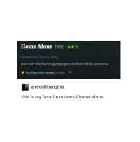 (spoiler alert?) whenever I'm rewatching supernatural I laugh when Sam and Dean die because they both die so much I just find it hilarious: Home Alone  1990  Rewatched Oct 22, 2015  just call the fucking cops you sadistic little monster  You liked this review  24 likes  areyou filmingthis  this is my favorite review of home alone (spoiler alert?) whenever I'm rewatching supernatural I laugh when Sam and Dean die because they both die so much I just find it hilarious
