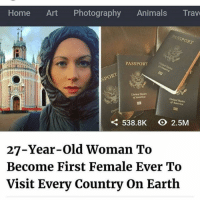Being Rich, Finance, and Memes: Home Art Photography  Animals  Trave  SPORT  PASSPORT  Unitel America  of America  538.8K O 2.5M  27-Year-old Woman To  Become First Female Ever To  Visit Every Country on Earth This is a repost from ♻️@theindustryonblast This is amazing!! ❗️she must be rich because according to African Americans on IOB , passports are too expensive! 😑 17thsoulja BlackIG17th encase you didn't know Dewight woman is the chief beneficiary of affirmative action or as they like to say when blacks get it hand outs . So how did she finance these trips mostly through hand outs of course 👉🏾So how has she pulled it off? So far, the expedition has cost her almost $200,000 (including airfare), which has been partly funded with donations from sponsors like Clif Bar and Eagle Creek, as well as eco-hotels like Six Senses Zighy Bay in Oman. My response can be seen in my previous post 👉🏾