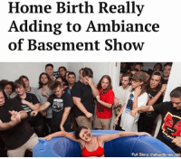 "Memes, Home, and Sick: Home Birth Really  Adding to Ambiance  of Basement Show  lo  Full Story: thehardtimes.net ""It's not every night you get to witness the miracle of birth and a sick hardcore show, all in one basement."""