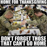 God, Memes, and Thanksgiving: HOME FOR THANKSGIVING  DON'T FORGET THOSE  THAT CANT GO HOME God bless our troops🇺🇸🇺🇸 trump Trump2020 presidentdonaldtrump followforfollowback guncontrol trumptrain triggered ------------------ FOLLOW👉🏼 @conservative.american 👈🏼 FOR MORE