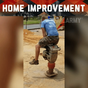 Memes, Army, and Home: HOME IMPROVEMENT  ARMY It's tool time!
