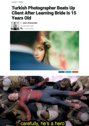 Dank, Memes, and News: Home News  Turkish Photographer Beats Up  Client After Learning Bride Is 15  Years Old  by Jack Alexander  33 minutes ago  2 Comments  carefully, he's a hero) In a while, pedophile. by crunchy_meringue MORE MEMES