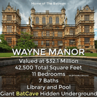 Batman, Memes, and Giant: Home of The Batman  WAYNE MANOR  Valued at $32.1 Million  42,500 Total Square Feet  11 Bedrooms  G THE BAT BRAND  7 Baths  Library and Pool  Giant Batcave Hidden Underground Slightly out of my price range. - Building in photo is Wollaton Hall, used for Bruce Wayne's home in the Dark Knight Trilogy.