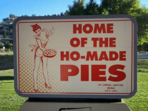 """""""Can you help me with this?"""": HOME  OF THE  HO-MADE  PIES  MT, CARMEL JUNCTION  UTAH  EST 1931 """"Can you help me with this?"""""""