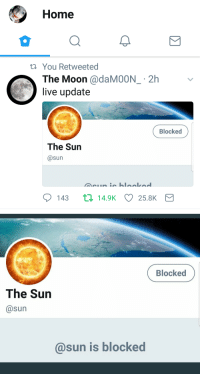 Target, Tbh, and Tumblr: Home  t You Retweeted  he Moon @daM00  ive update  T  N_ 2h v  Blocked  The Sun  @sun  ס143 14.9K 25.8K   Blocked  The Sun  @sun  @sun is blocked thebibliosphere:My kind of humor tbh.
