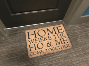 Home, Come Together, and Together: HOME  WHERE THE  HO & ME  COME TOGETHER A neighbor's doormat