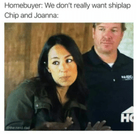 Dad, Dank, and Nerd: Homebuyer: We don't really want shiplap  Chip and Joanna:  MANO  @the.nerd.dad NO SHIPLAP, YOU SAY? 😒  (via the.nerd.dad)
