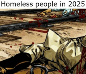 Homeless, Memes, and Sarin: Homeless people in 2025  U/Sarin Container Are memes a healthy coping mechanism?