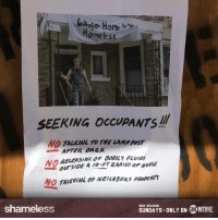 Even anarchists have house rules. Would you spend a night in Frank's Home for the Homeless?: homeless  SEEKING OCCUPANTS!!  NO TALIUNL TO THE LAMP POST  AFTER OAn_IL  LEASINC OF BODILY FLUIDS  NOa  OUTSIDE  ursi0E A10-FT RADIUS OFHOUSE  NO THIEVINLOF NEIGNOORS PROPERTY  NEW SEASON  shameless  SUNDAYS-ONLY ON WTIME.  AYS-ONLY ON恋IMME Even anarchists have house rules. Would you spend a night in Frank's Home for the Homeless?