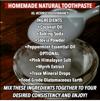 HOMEMADE NATURAL TOOTHPASTE IG INGREDIENTS O Coconut Oil Baking Soda Stevia Powder Peppermint Essential Oil OPTIONAL Pink Himalayan Salt Myrrh Extract Trace ...