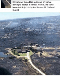 WordOnDaStreet: Homeowner turned his sprinklers on before  leaving to escape a Kansas wildfire. He came  home to this (photo by the Kansas Air National  Guard) WordOnDaStreet