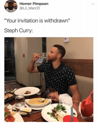"Shooters, Steph Curry, and Dank Memes: Homer Pimpson  @Lil_MarcD  ""Your invitation is withdrawn""  Steph Curry: It is no secret Steph Curry has shooters on & off the court 😤"