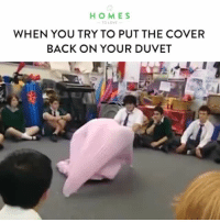 Love, Girl Memes, and Anyone Know: HOMES  WHEN YOU TRY TO PUT THE COVER  BACK ON YOUR DUVET  TO LOVE Does anyone know an easier way to do this? (fb: Homes to Love)