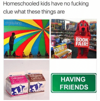Dank Memes, Clue, and Fair: Homeschooled kids have no fucking  clue what these things are  drgrayfang  FAIR!  HAVING  FRIENDS @memes has some dank ass memes