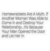 💯 ♡: Homewreckers Are A Myth. If  Another Woman Was Able to  Come in and Destroy Your  Relationship... it's Because  Your Man Opened the Door  and Let Her In 💯 ♡