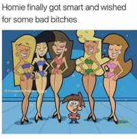 Bad, Homie, and Memes: Homie finally got smart and wished  for some bad bitches  @Akademiksthetvpeotni He all grown up 😂💀 @akademiksthetypeofnigga WSHH