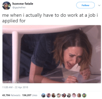 Blackpeopletwitter, Work, and Job: homme fatale  @gayhefner  Follow  me when i actually have to do work at a job i  applied for  11:08 AM - 22 Apr 2018  #CGC)  O'?n@  43,756 Retweets 136,207 Likes <p>This is NOT what I assigned up for (via /r/BlackPeopleTwitter)</p>