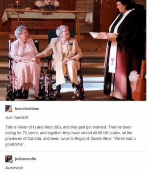 "So cute ❤️ Happy Pride Month 🏳️‍🌈: homolesbians  Just married!  This is Vivian (91) and Alice (90), and they just got married. They've been  dating for 72 years, and together they have visited all 50 US states, all the  provinces of Canada, and been twice to England. Quote Alice: ""We've had a  good time  jodiamandis  Awwwwwh So cute ❤️ Happy Pride Month 🏳️‍🌈"