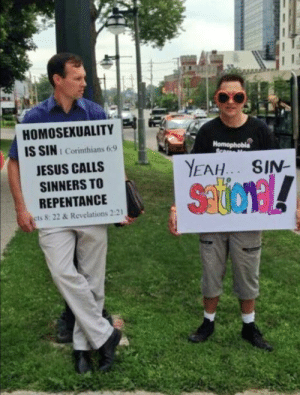 Jesus, Homosexuality, and Repentance: HOMOSEXUALITY  IS SIN 1 Corinthians 6:9  JESUS CALLS  SINNERS TO  REPENTANCE  cts 8: 22 & Revelations 2:21  Homophobla The guy's face is priceless 😂😂