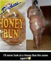 Nailed it~snow: HONE  I'll never look at a Honey Bun the tame  again! Nailed it~snow