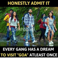 "Tag your best buddies 😜: HONESTLY ADMIT IT  dekhbhai  EVERY GANG HAS A DREAM  TO VISIT ""GOA"" ATLEAST ONCE Tag your best buddies 😜"