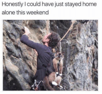 Honestity: Honestly could have just stayed home  alone this weekend