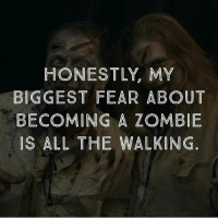 lol Facts 😂: HONESTLY, MY  BIGGEST FEAR ABOUT  BECOMING A ZOMBIE  IS ALL THE WALKING lol Facts 😂