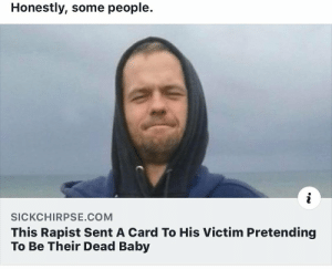 I'm speechless...: Honestly, some people.  i  SICKCHIRPSE.COM  This Rapist Sent A Card To His Victim Pretending  To Be Their Dead Baby I'm speechless...