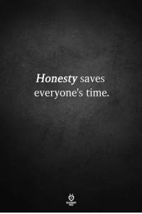 Time and Honesty: Honesty saves  everyone's time.  RELATIONGP  ULES